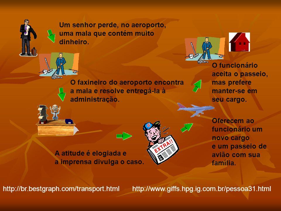http://br.bestgraph.com/transport.htmlhttp://www.giffs.hpg.ig.com.br/pessoa31.html Um senhor perde, no aeroporto, uma mala que contém muito dinheiro.