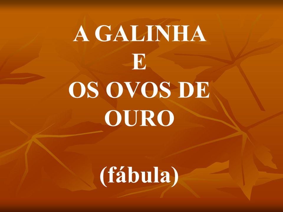 A GALINHA E OS OVOS DE OURO (fábula)
