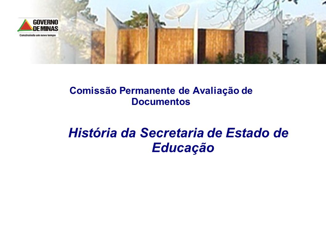Comissão Permanente de Avaliação de Documentos História da Secretaria de Estado de Educação