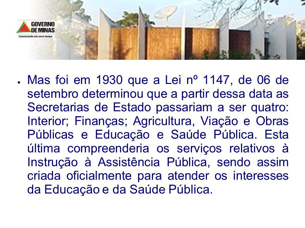 Mas foi em 1930 que a Lei nº 1147, de 06 de setembro determinou que a partir dessa data as Secretarias de Estado passariam a ser quatro: Interior; Fin