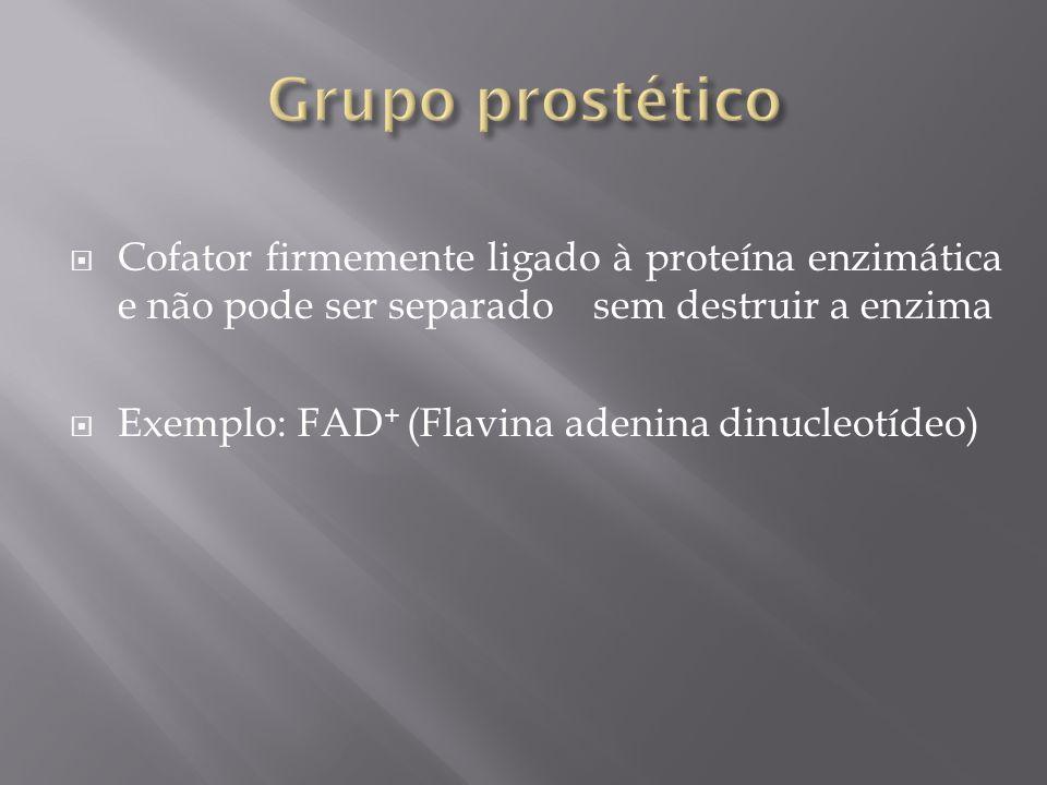 Cofator firmemente ligado à proteína enzimática e não pode ser separado sem destruir a enzima Exemplo: FAD + (Flavina adenina dinucleotídeo)