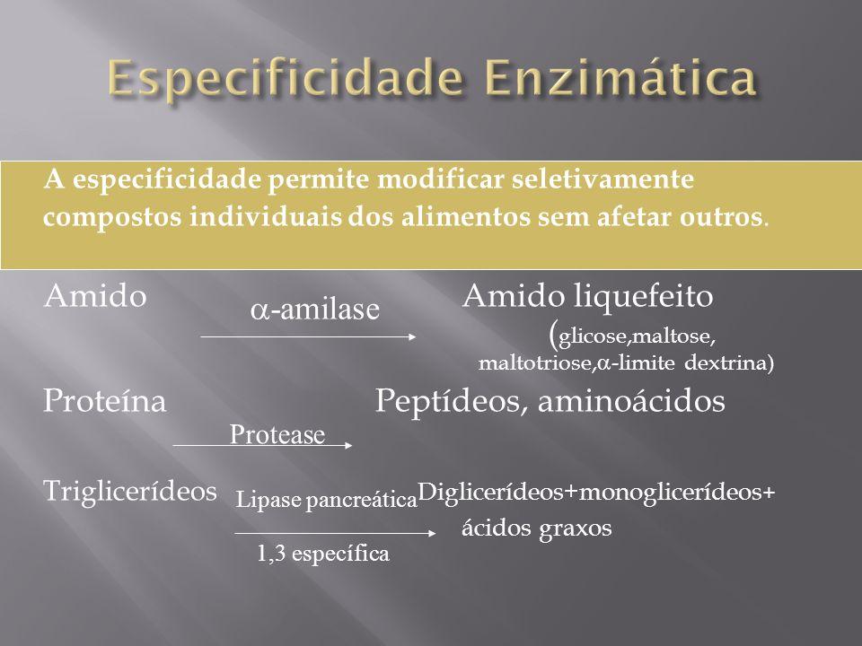 A especificidade permite modificar seletivamente compostos individuais dos alimentos sem afetar outros. AmidoAmido liquefeito ( glicose,maltose, malto