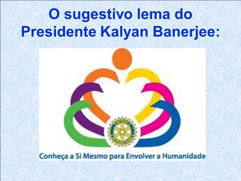 O sugestivo lema do Presidente Kalyan Banerjee:
