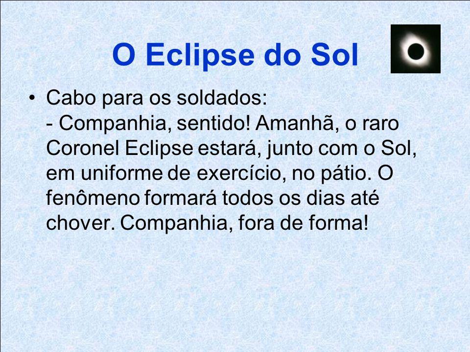O Eclipse do Sol Cabo para os soldados: - Companhia, sentido.