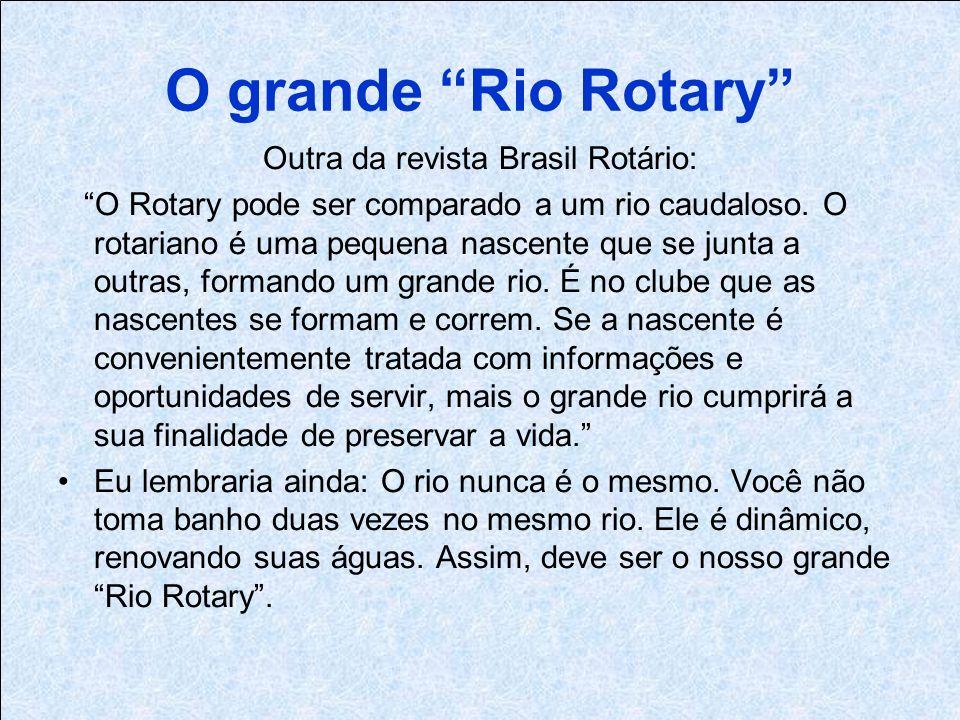 O grande Rio Rotary Outra da revista Brasil Rotário: O Rotary pode ser comparado a um rio caudaloso.