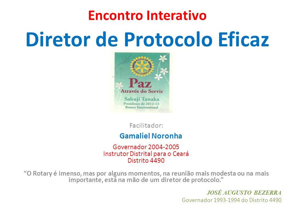 Encontro Interativo Diretor de Protocolo Eficaz Facilitador: Gamaliel Noronha Governador 2004-2005 Instrutor Distrital para o Ceará Distrito 4490 O Ro