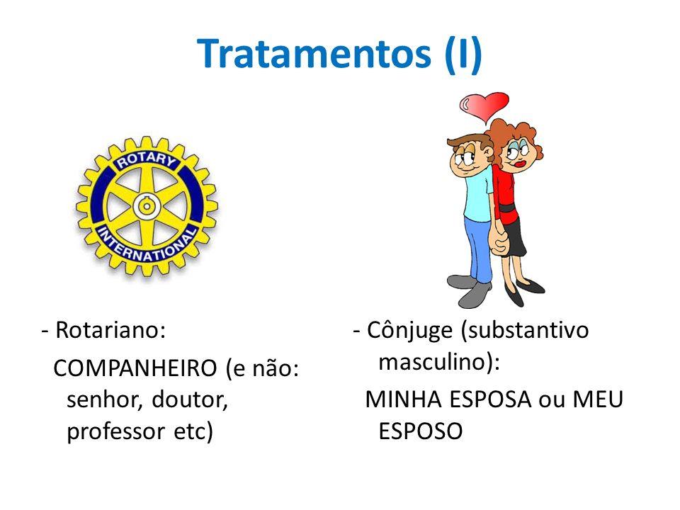 Tratamentos (I) - Rotariano: COMPANHEIRO (e não: senhor, doutor, professor etc) - Cônjuge (substantivo masculino): MINHA ESPOSA ou MEU ESPOSO