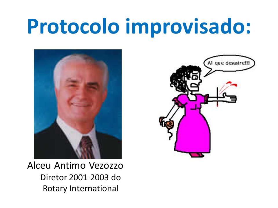 Protocolo improvisado: Alceu Antimo Vezozzo Diretor 2001-2003 do Rotary International