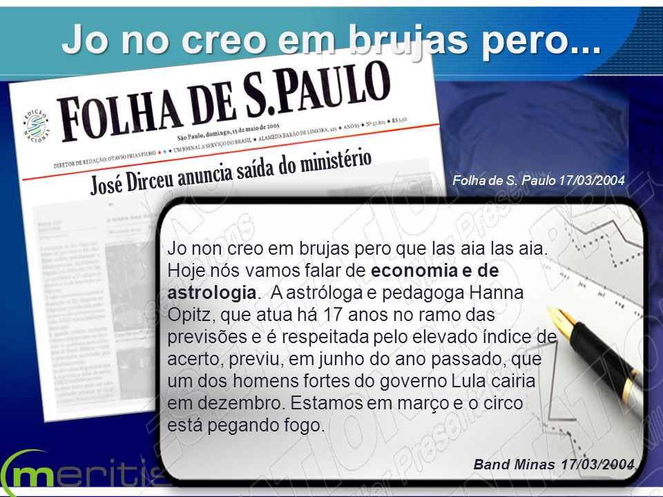 José Dirceu anuncia saída do ministério Jo non creo em brujas pero que las aia las aia. Hoje nós vamos falar de economia e de astrologia. A astróloga