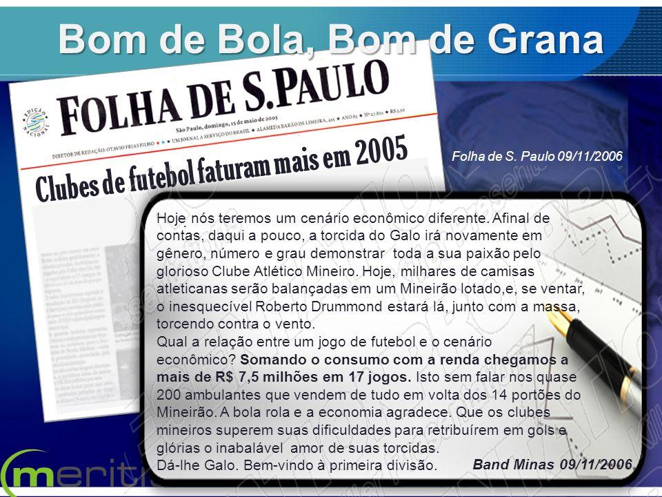 Clubes de futebol faturam mais em 2005. Band Minas 09/11/2006 Folha de S. Paulo 09/11/2006 Bom de Bola, Bom de Grana Hoje nós teremos um cenário econô