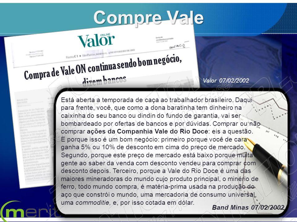 Compra de Vale ON continua sendo bom negócio, dizem bancos Valor 07/02/2002 Está aberta a temporada de caça ao trabalhador brasileiro. Daqui para fren
