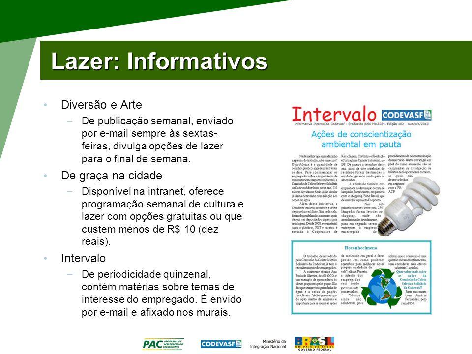 Lazer: Informativos Diversão e Arte –De publicação semanal, enviado por e-mail sempre às sextas- feiras, divulga opções de lazer para o final de seman