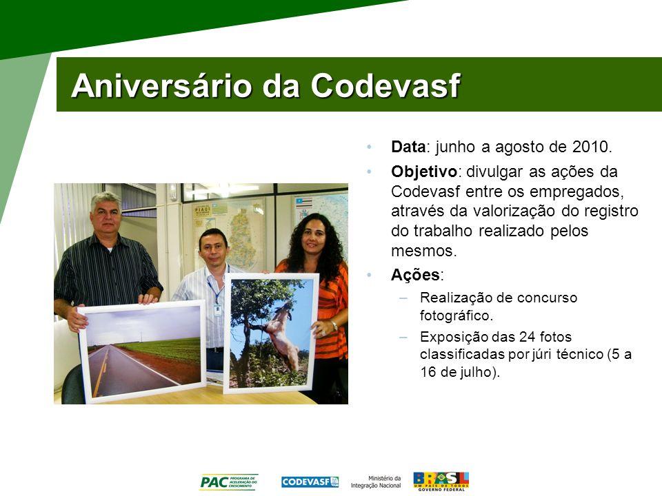 Aniversário da Codevasf Data: junho a agosto de 2010. Objetivo: divulgar as ações da Codevasf entre os empregados, através da valorização do registro
