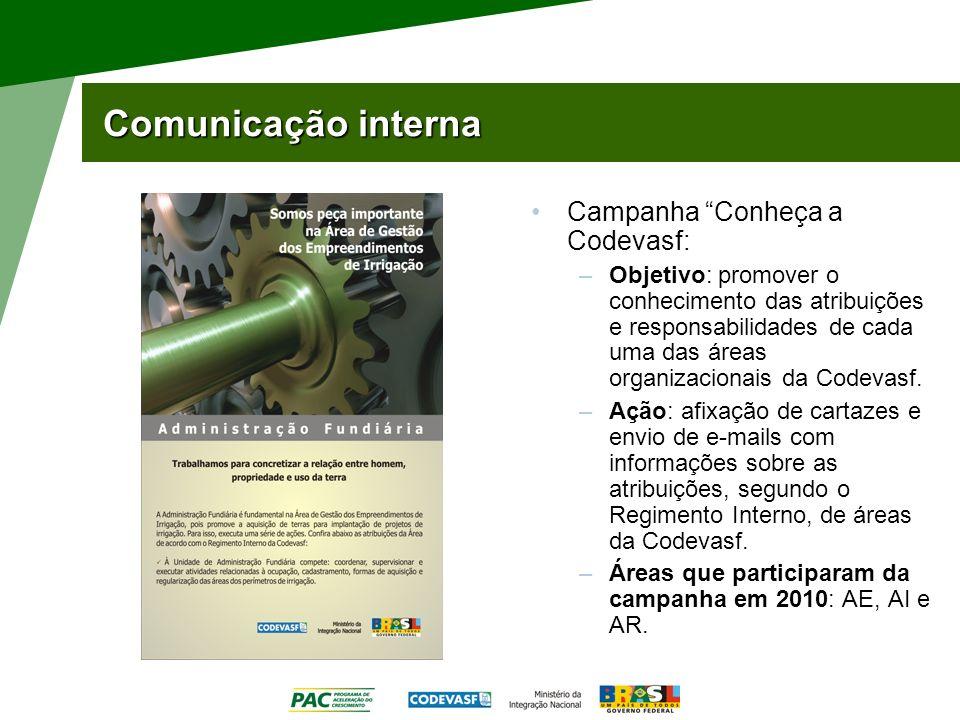 Comunicação interna Campanha Conheça a Codevasf: –Objetivo: promover o conhecimento das atribuições e responsabilidades de cada uma das áreas organiza
