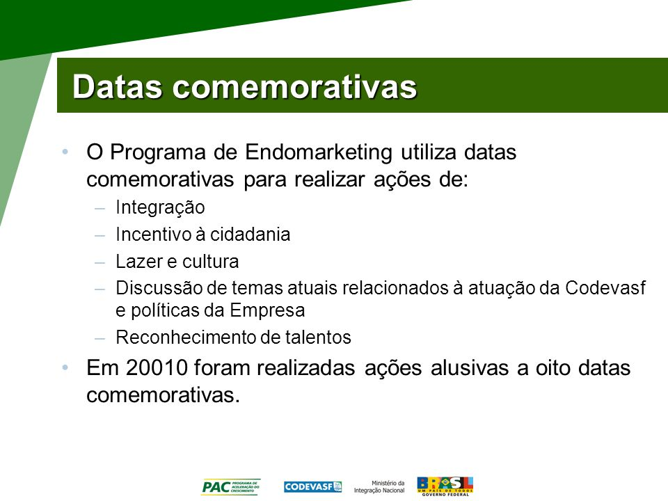 Datas comemorativas O Programa de Endomarketing utiliza datas comemorativas para realizar ações de: –Integração –Incentivo à cidadania –Lazer e cultur