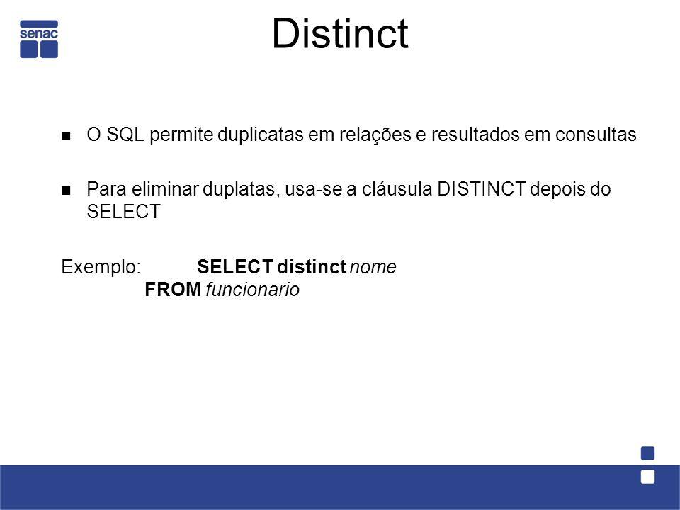 Distinct O SQL permite duplicatas em relações e resultados em consultas Para eliminar duplatas, usa-se a cláusula DISTINCT depois do SELECT Exemplo:SE