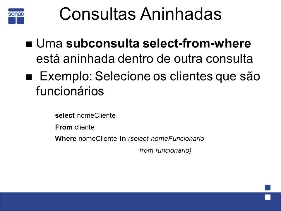 Consultas Aninhadas Uma subconsulta select-from-where está aninhada dentro de outra consulta Exemplo: Selecione os clientes que são funcionários selec