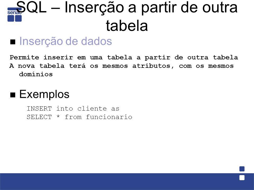 SQL – Update Alteração de dados UPDATE nome_tabela SET nome_atributo_1 = Valor [{, nome_atributo_n = Valor}] [WHERE condição] Exemplos UPDATE Medico SET cidade = Florianopolis UPDATE Ambulatorios SET capacidade = capacidade + 5, andar = 3 WHERE nroa = 2