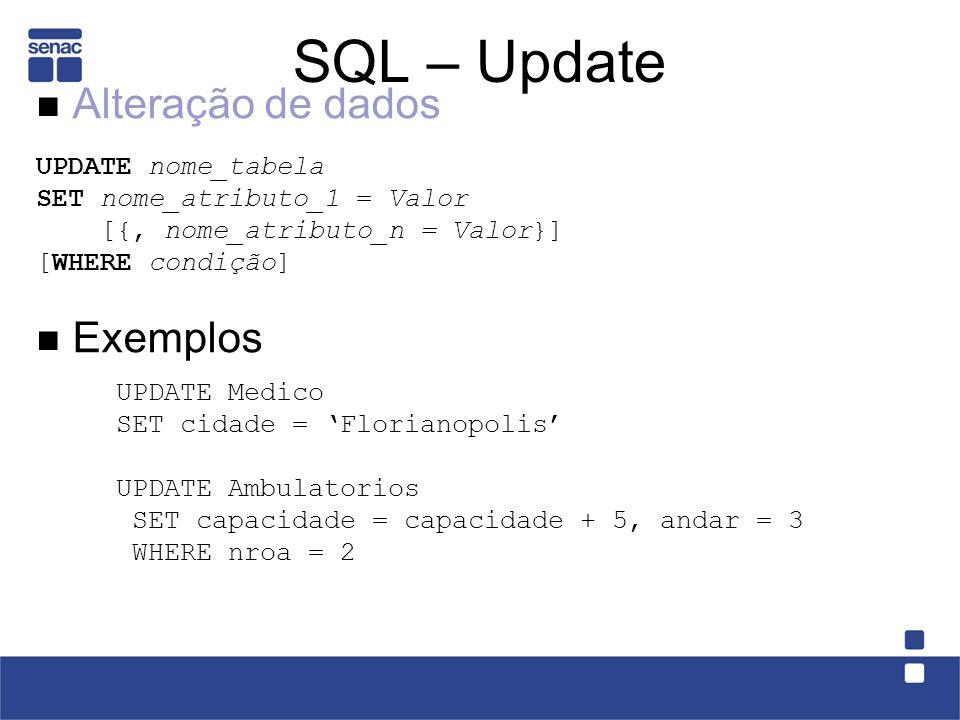 SQL – DML Exclusão de dados DELETE FROM nome_tabela [WHERE condição] Exemplos DELETE FROM Ambulatorios DELETE FROM Medicos WHERE especialidade = cardiologia or cidade Florianopolis