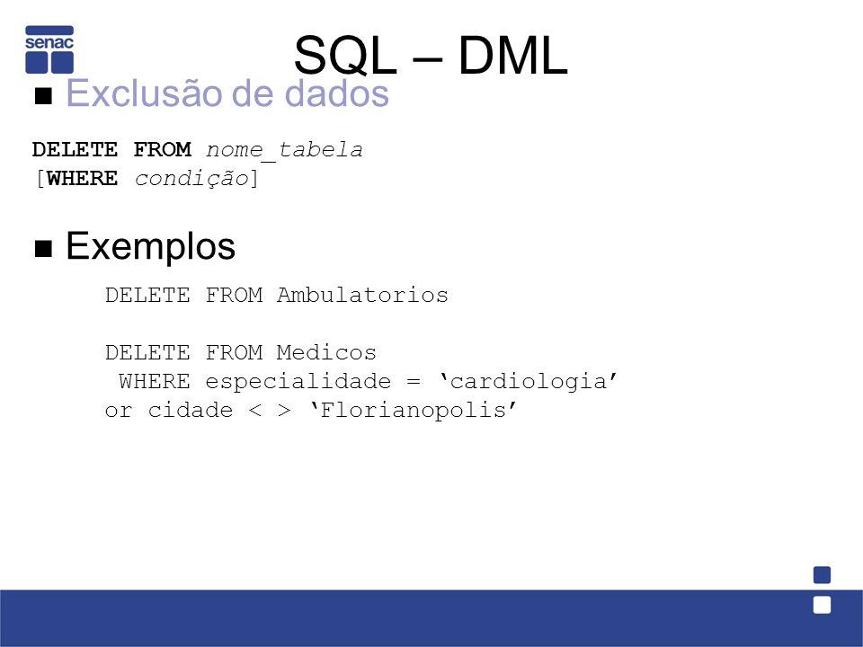 Exercícios Escreva em SQL todas as consultas escritas em Algebra Relacional