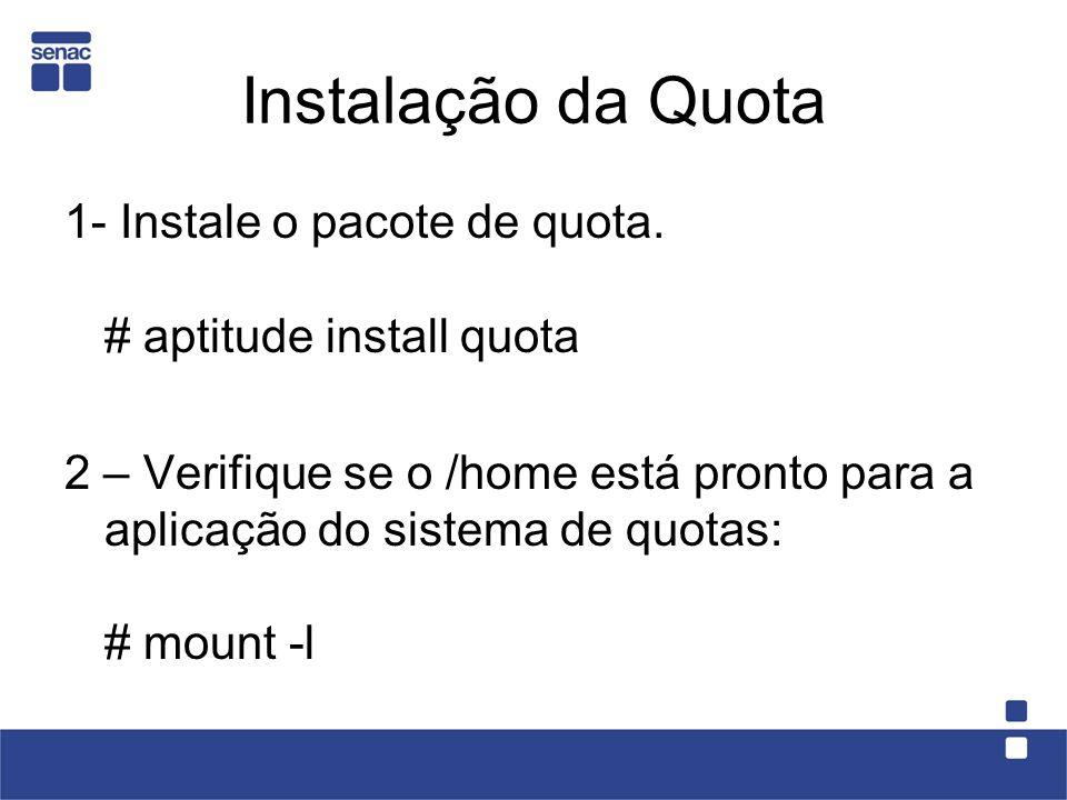 Instalação da Quota 1- Instale o pacote de quota.
