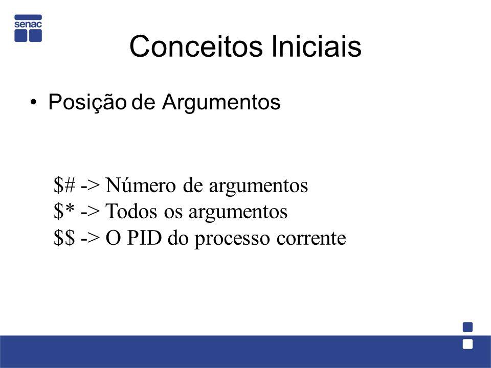 Conceitos Iniciais Posição de Argumentos $# -> Número de argumentos $* -> Todos os argumentos $$ -> O PID do processo corrente