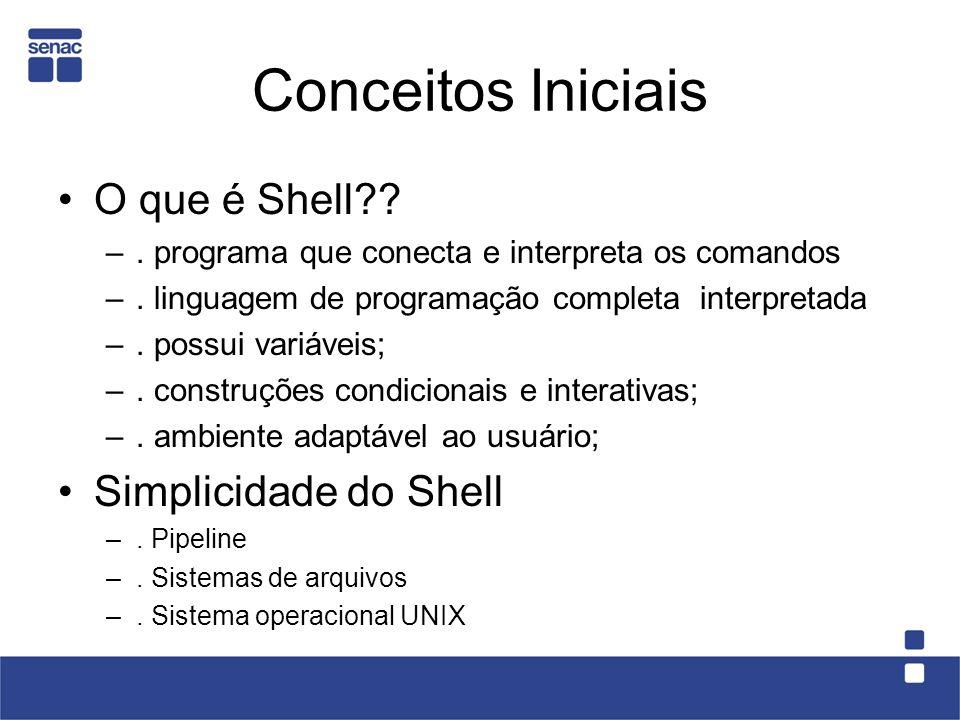 Conceitos Iniciais O que é Shell?? –. programa que conecta e interpreta os comandos –. linguagem de programação completa  interpretada –. possui vari