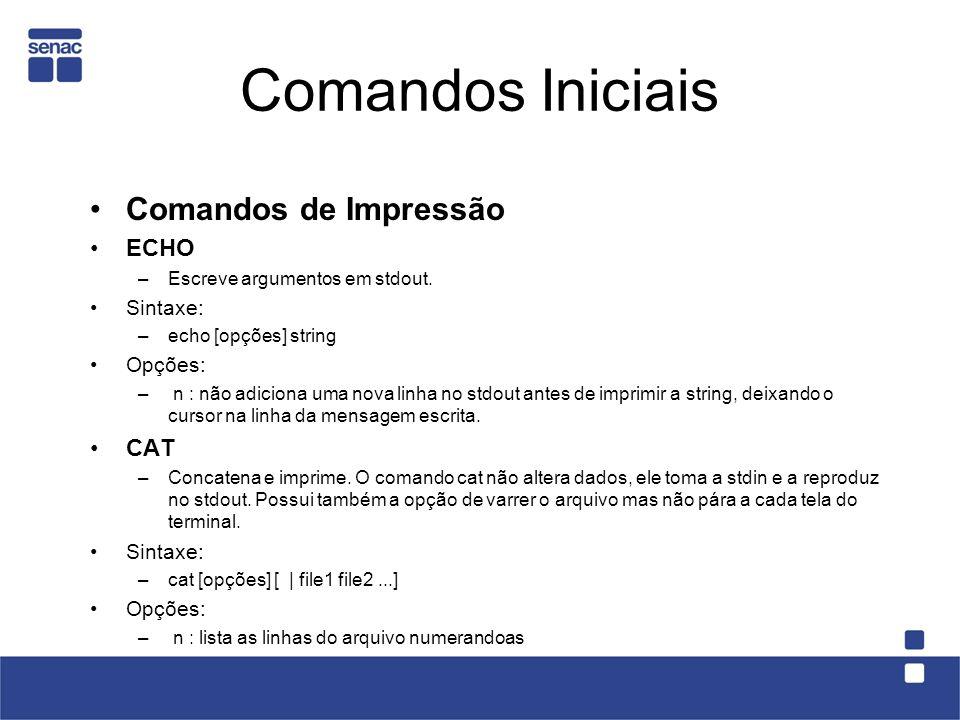 Comandos Iniciais Comandos de Impressão ECHO –Escreve argumentos em stdout. Sintaxe: –echo [opções] string Opções: – n : não adiciona uma nova linha