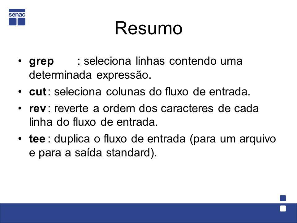 Resumo grep: seleciona linhas contendo uma determinada expressão. cut: seleciona colunas do fluxo de entrada. rev: reverte a ordem dos caracteres de c