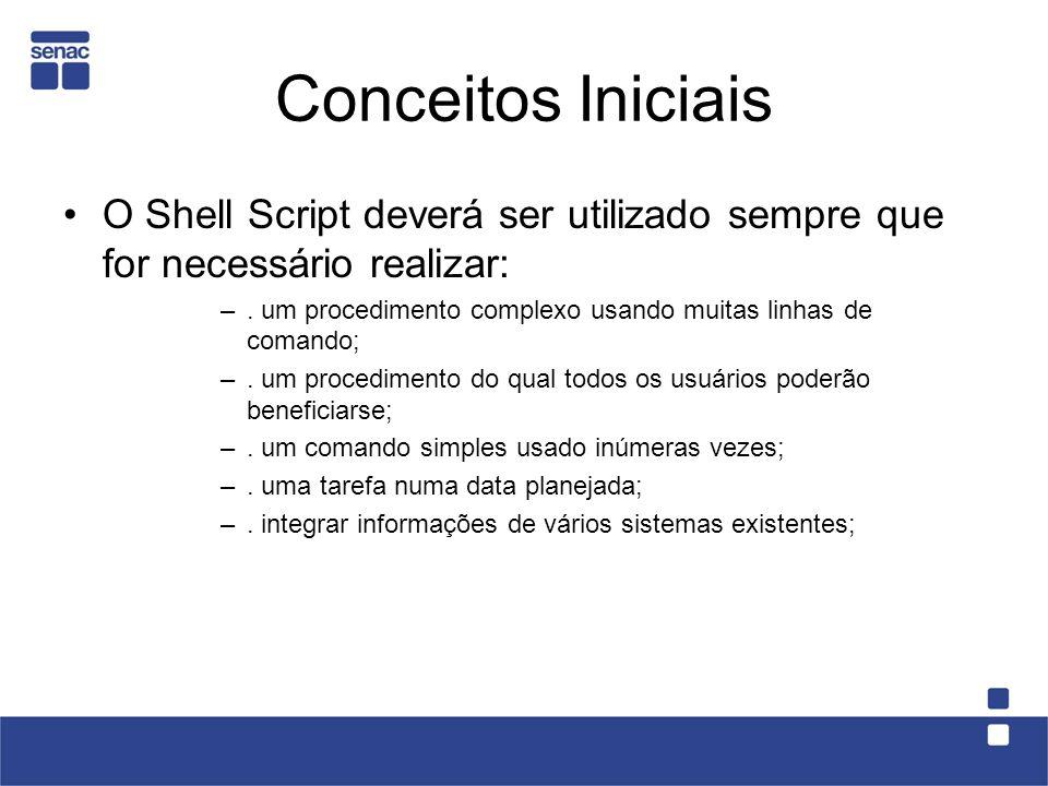 Conceitos Iniciais O Shell Script deverá ser utilizado sempre que for necessário realizar: –. um procedimento complexo usando muitas linhas de comando