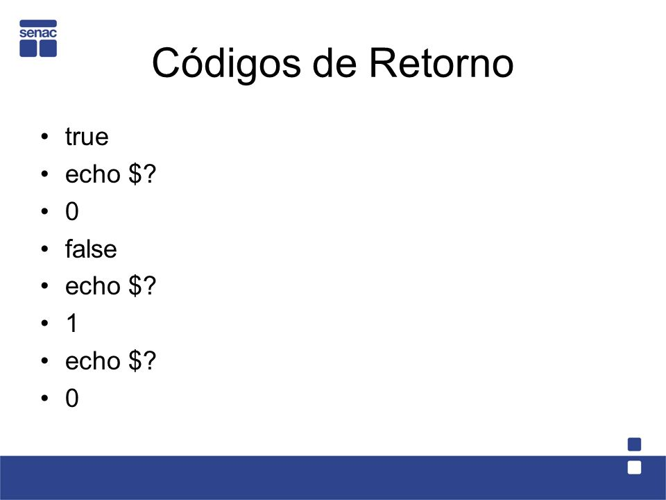 Códigos de Retorno true echo $? 0 false echo $? 1 echo $? 0