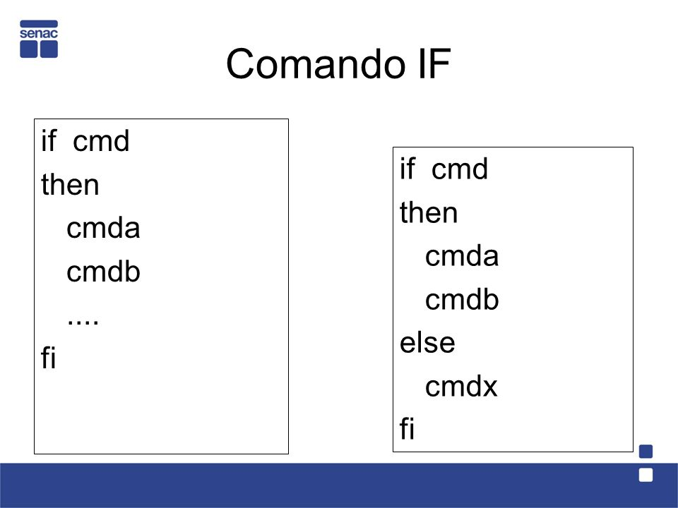 Comando IF if cmd then cmda cmdb.... fi if cmd then cmda cmdb else cmdx fi