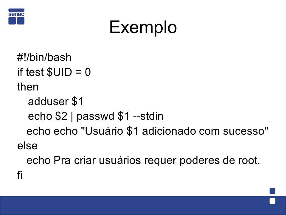 Exemplo #!/bin/bash if test $UID = 0 then adduser $1 echo $2 | passwd $1 --stdin echo echo