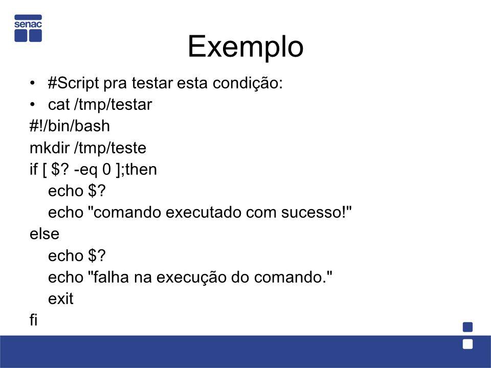 Exemplo #Script pra testar esta condição: cat /tmp/testar #!/bin/bash mkdir /tmp/teste if [ $? -eq 0 ];then echo $? echo
