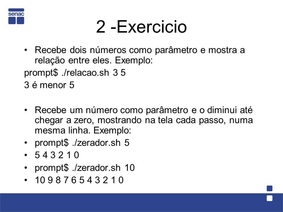2 -Exercicio Recebe dois números como parâmetro e mostra a relação entre eles. Exemplo: prompt$./relacao.sh 3 5 3 é menor 5 Recebe um número como parâ