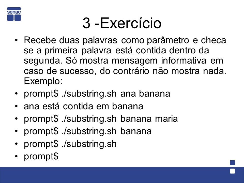 3 -Exercício Recebe duas palavras como parâmetro e checa se a primeira palavra está contida dentro da segunda. Só mostra mensagem informativa em caso