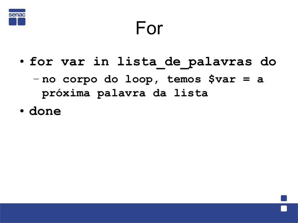 For for var in lista_de_palavras do –no corpo do loop, temos $var = a próxima palavra da lista done