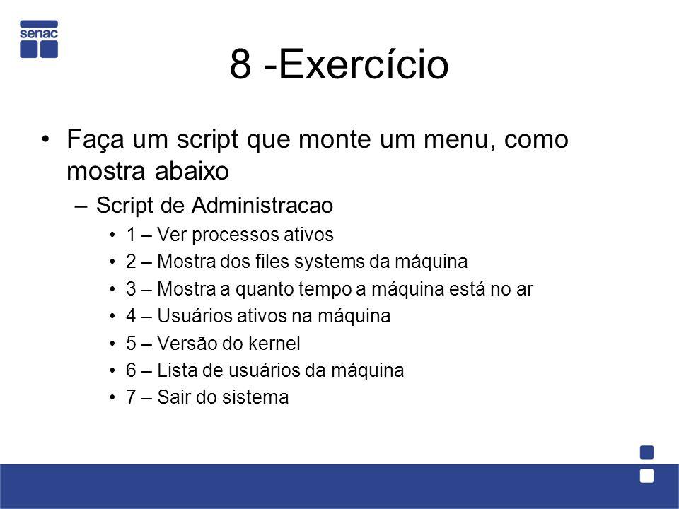8 -Exercício Faça um script que monte um menu, como mostra abaixo –Script de Administracao 1 – Ver processos ativos 2 – Mostra dos files systems da má