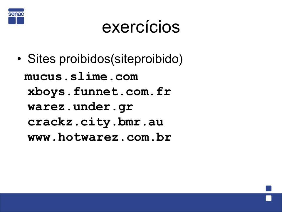 exercícios Sites proibidos(siteproibido) mucus.slime.com xboys.funnet.com.fr warez.under.gr crackz.city.bmr.au www.hotwarez.com.br