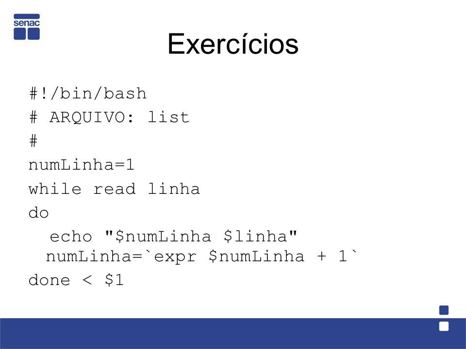 Exercícios #!/bin/bash # ARQUIVO: list # numLinha=1 while read linha do echo