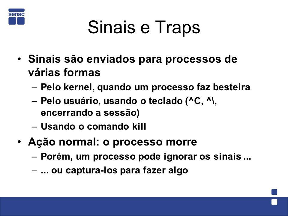 Sinais e Traps Sinais são enviados para processos de várias formas –Pelo kernel, quando um processo faz besteira –Pelo usuário, usando o teclado (^C,