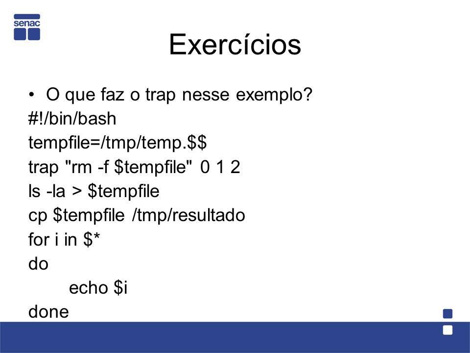 Exercícios O que faz o trap nesse exemplo? #!/bin/bash tempfile=/tmp/temp.$$ trap