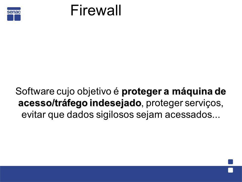 Firewall proteger a máquina de acesso/tráfego indesejado Software cujo objetivo é proteger a máquina de acesso/tráfego indesejado, proteger serviços,