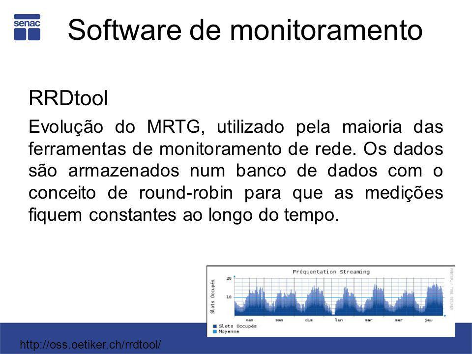 Software de monitoramento RRDtool Evolução do MRTG, utilizado pela maioria das ferramentas de monitoramento de rede. Os dados são armazenados num banc