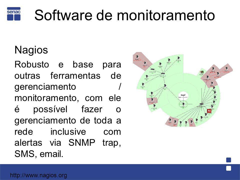 Software de monitoramento Nagios Robusto e base para outras ferramentas de gerenciamento / monitoramento, com ele é possível fazer o gerenciamento de