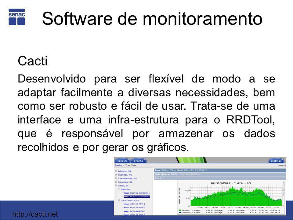 Software de monitoramento Cacti Desenvolvido para ser flexível de modo a se adaptar facilmente a diversas necessidades, bem como ser robusto e fácil d