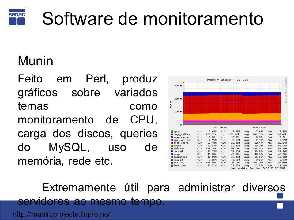 Software de monitoramento Munin Feito em Perl, produz gráficos sobre variados temas como monitoramento de CPU, carga dos discos, queries do MySQL, uso
