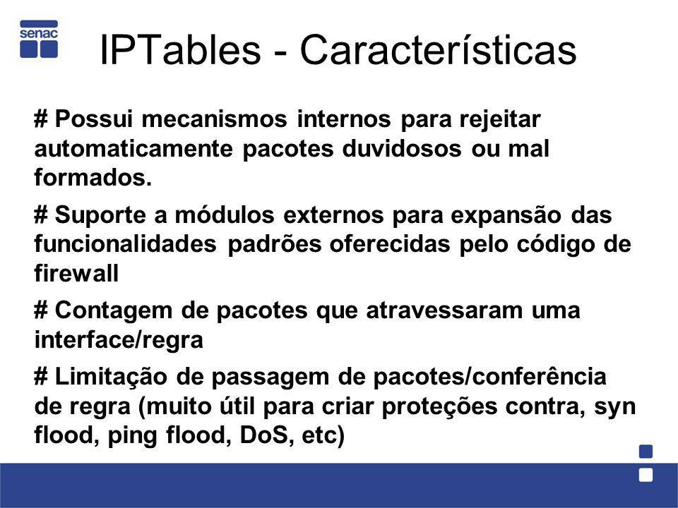 IPTables - Características # Possui mecanismos internos para rejeitar automaticamente pacotes duvidosos ou mal formados. # Suporte a módulos externos