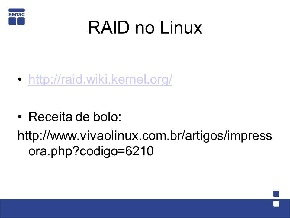 RAID no Linux http://raid.wiki.kernel.org/ Receita de bolo: http://www.vivaolinux.com.br/artigos/impress ora.php codigo=6210
