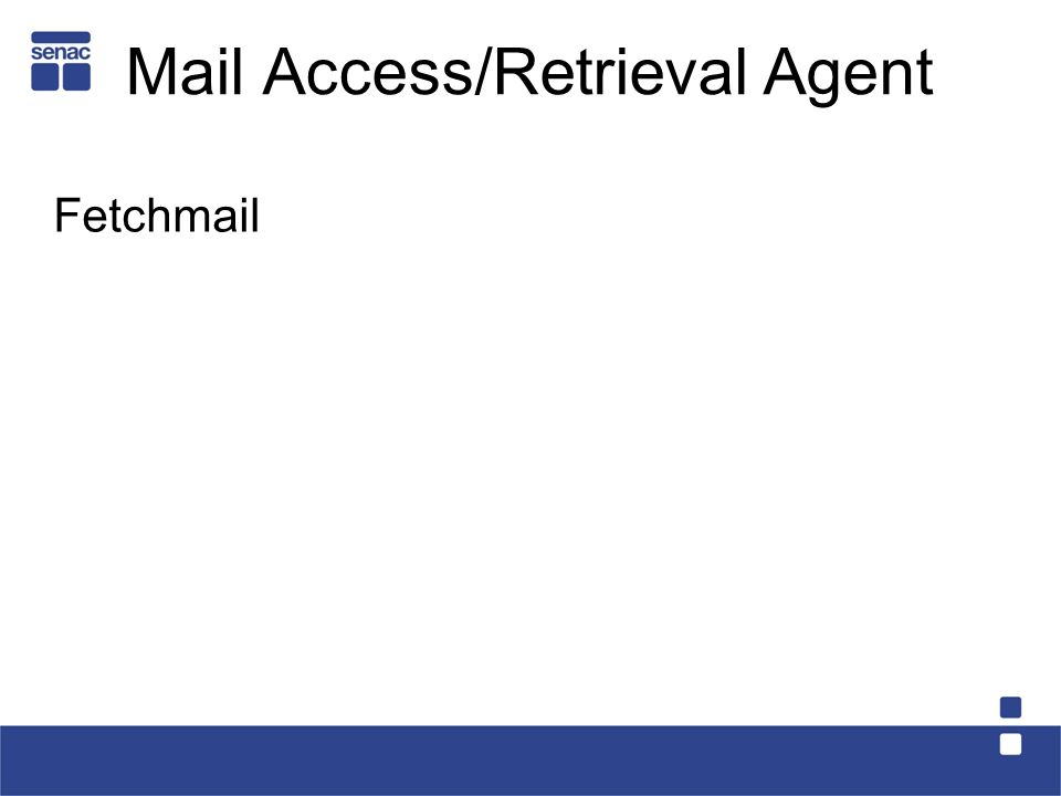Mail Access/Retrieval Agent Fetchmail